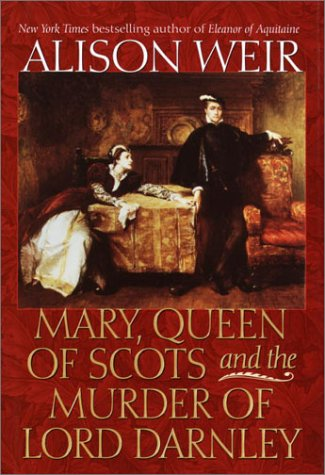 Mary, Queen of Scots and the Murder of Lord Darnley, Weir, Alison