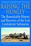 Raising the Hunley : The Remarkable History and Recovery of the Lost Confederate Submarine