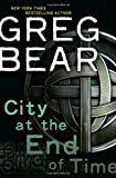 Book Cover: City At The End Of Time By Greg Bear