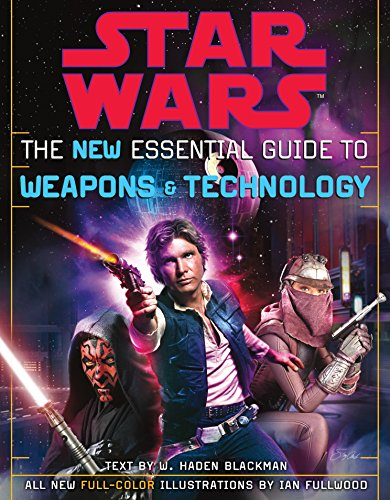 The New Essential Guide to Weapons and Technology, Revised Edition (Star Wars) - Haden Blackman