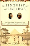 The   Linguist and the Emperor : Napoleon and Champollion's Quest to Decipher the Rosetta Stone by DANIEL MEYERSON (Author)