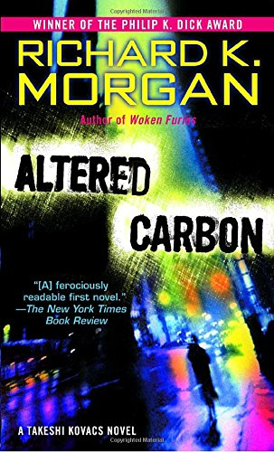 Altered Carbon: A Takeshi Kovacs Novel (Takeshi Kovacs Novels), Morgan, Richard K.