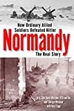 Normandy: The Real Story: How Ordinary Allied Soldiers Defeated Hitler