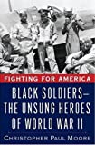 Fighting for America: Black Soldiers--the Unsung Heroes of World War II