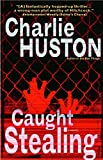 Book Cover: Caught Stealing: A Novel by Charlie Huston