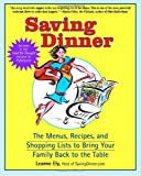 Saving Dinner: The Menus, Recipes, and Shopping Lists to Bring Your Family Back to the Table - book cover picture
