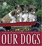Our Dogs: A Century of Words and Images from the AKC Gazette