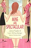 Mine Are Spectacular! : A Novel by Lynn Schnurnberger, Janice Kaplan