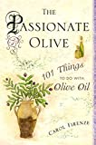 The Passionate Olive : 101 Things to Do with Olive Oil by CAROL FIRENZE (Hardcover)
