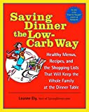 Saving Dinner the Low-Carb Way : Healthy Menus, Recipes, and the Shopping Lists That Will Keep the Whole Family at the Dinner Table - book cover picture