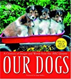 Our Dogs: A Century of Images and Words from the AKC Gazette