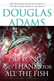 So Long, and Thanks for All the Fish (1984) (Book) written by Douglas Adams