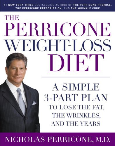 The Perricone Weight-Loss Diet: A Simple 3-Part Plan to Lose the Fat, the Wrinkles, and the Years - Nicholas Perricone - 0345486