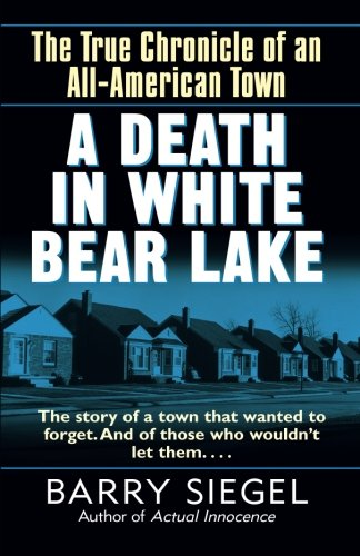 A Death in White Bear Lake: The True Chronicle of an All-American Town, Siegel, Barry