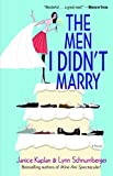 The Men I Didn't Marry: A Novel by Janice Kaplan, Lynn Schnurnberger
