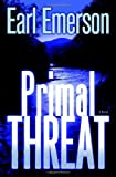 Primal Threat by Earl Emerson