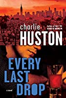 REVIEW: Every Last Drop by Charlie Huston