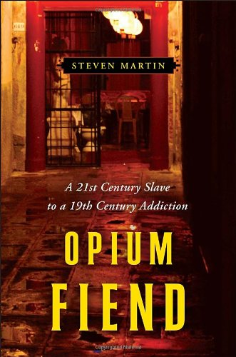 Opium Fiend: A 21st Century Slave to a 19th Century Addiction, Martin, Steven