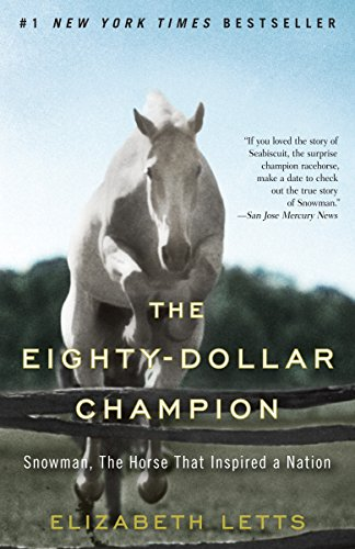 The Eighty-Dollar Champion: Snowman, The Horse That Inspired a Nation - Elizabeth Letts
