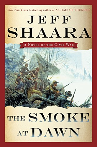 The Smoke at Dawn: A Novel of the Civil War (the Civil War in the West), Shaara, Jeff