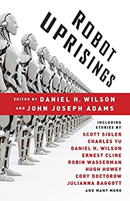 [GUEST REVIEW] Rachel S. Cordasco on ROBOT UPRISINGS Edited by Daniel H. Wilson and John Joseph Adams