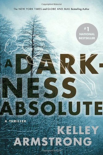 A darkness absolute / Kelley Armstrong.