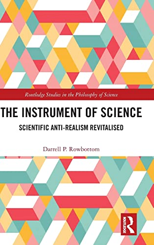 The Instrument of Science by Darrell P. Rowbottom