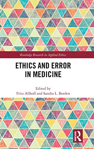 Ethics and error in medicine [electronic resource] / edited by Fritz Allhoff and Sandra L. Borden