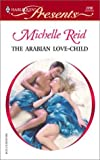 The Arabian Love-Child (Harlequin Presents, No. 2290)
