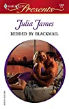 Bedded By Blackmail: Bedded by...Blackmail, Forced to bed...then to wed? (Harlequin Presents)