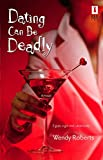 Dating Can Be Deadly (Red Dress Ink) by Wendy Roberts