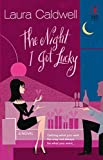 The Night I Got Lucky (Red Dress Ink Novels) by Laura Caldwell