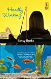 Hardly Working (Red Dress Ink Novels) by Betsy Burke