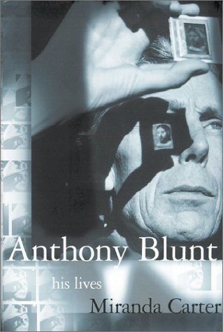 Anthony Blunt : His Lives by Miranda Carter - Biography - Hardcover - story of the Cambridge Five - spies for the Soviet Union