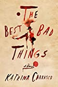 The Best Bad Things by Katrina Carrasco