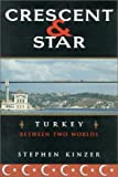 Crescent and Star: Turkey Between Two Worlds - by Stephen Kinzer