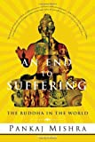 An End to Suffering : The Buddha in the World/Pankaj Mishra