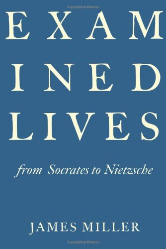 Examined Lives: From Socrates to Nietzsche, by Miller, J.