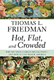 Cover Image of Hot, Flat, and Crowded: Why We Need a Green Revolution--and How It Can Renew America by Thomas L. Friedman published by Farrar, Straus and Giroux
