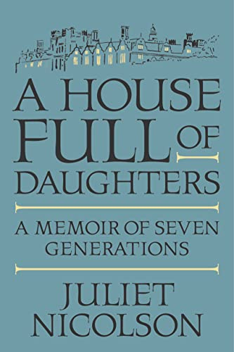 A House Full of Daughters: A Memoir of Seven Generations - Juliet Nicolson