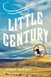 Little Century: A Novel, Keesey, Anna