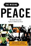The Missing Peace : The Inside Story of the Fight for Middle East Peace - book cover picture