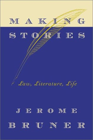 Making Stories: Law, Literature, Life, Bruner, Jerome