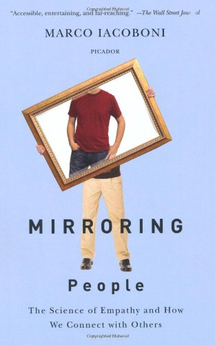 Mirroring People: The New Science of How We Connect with Others, by Iacoboni, M