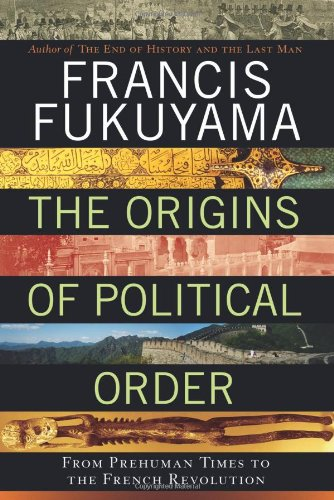 The Origins of Political Order: From Prehuman Times to the French Revolution, by Fukuyama, F.