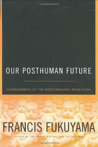 Our Posthuman Future : Consequences of the Biotechnology Revolution , by Francis Fukuyama - Hardcover Nonfiction