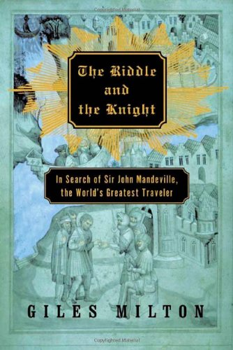 The Riddle and the Knight : In Search of Sir John Mandeville the World's Greatest Traveler by Giles Milton