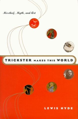 Trickster Makes This World: Mischief, Myth and Art, Hyde, Lewis