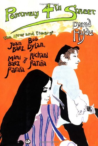 Positively 4th Street: The Lives and Times of Joan Baez, Bob Dylan, Mimi Baez Farina & Richard Farina, Hajdu, David