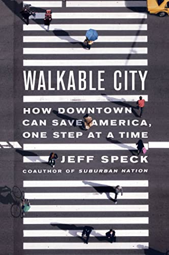 Walkable City : How Downtown Can Save America, One Step at a Time